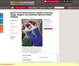Build a Small Radar System Capable of Sensing Range, Doppler, and Synthetic Aperture Radar Imaging, January IAP 2011